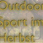 Outdoor Sport im Herbst: So kann man sich im Herbst draußen bewegen