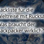Backpacker Erdumrundung: Eine Packliste für die Weltreise mit Rucksack